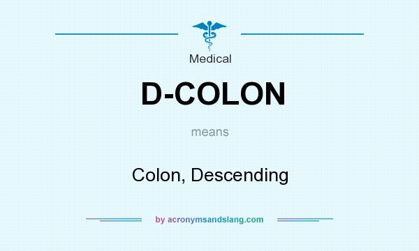 What does D-COLON mean? It stands for Colon, Descending