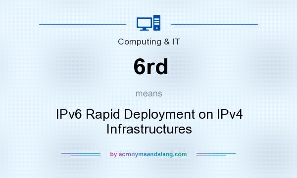 What does 6rd mean? It stands for IPv6 Rapid Deployment on IPv4 Infrastructures