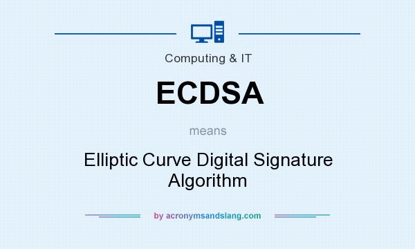 What does ECDSA mean? It stands for Elliptic Curve Digital Signature Algorithm