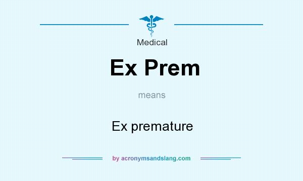 What does Ex Prem mean? It stands for Ex premature
