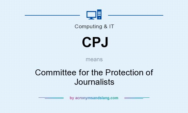 What does CPJ mean? It stands for Committee for the Protection of Journalists