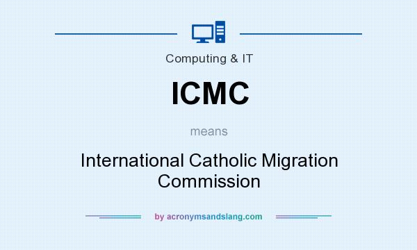 What does ICMC mean? It stands for International Catholic Migration Commission