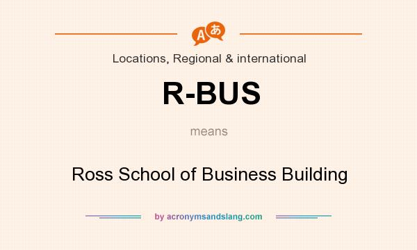 What does R-BUS mean? It stands for Ross School of Business Building