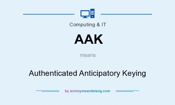 What does AAK mean? It stands for Authenticated Anticipatory Keying