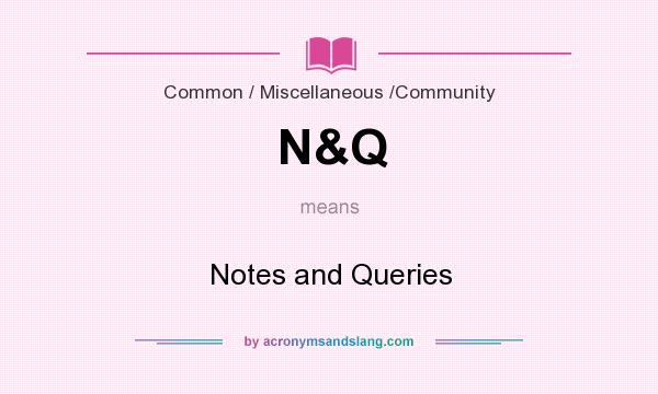 What does N&Q mean? It stands for Notes and Queries
