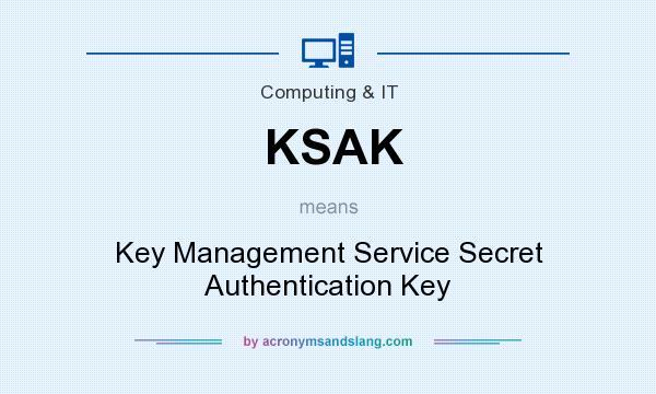 What does KSAK mean? It stands for Key Management Service Secret Authentication Key