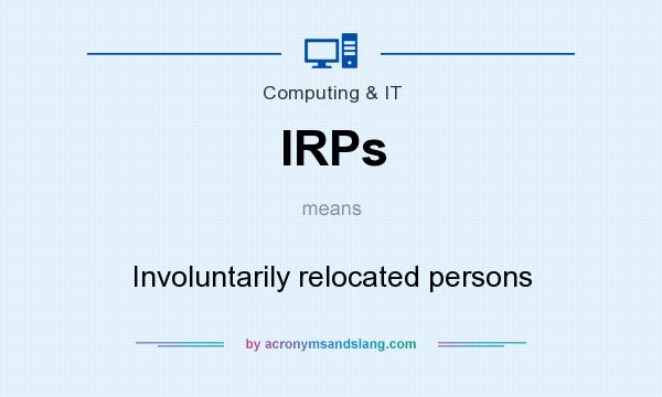 What does IRPs mean? It stands for Involuntarily relocated persons