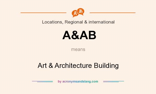 What does A&AB mean? It stands for Art & Architecture Building