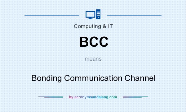 What does BCC mean? It stands for Bonding Communication Channel