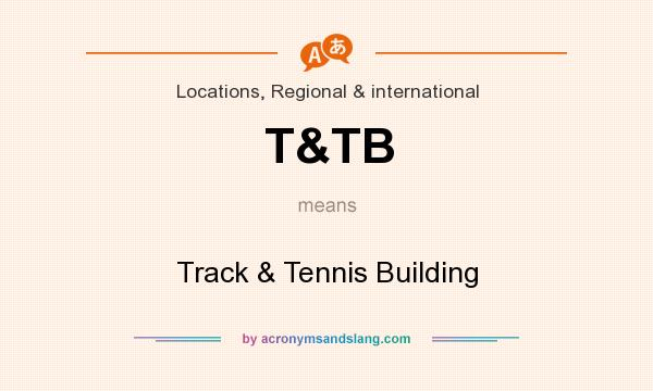 What does T&TB mean? It stands for Track & Tennis Building
