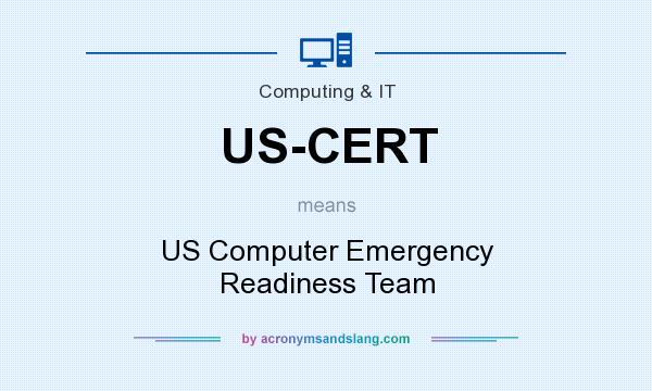 What does US-CERT mean? It stands for US Computer Emergency Readiness Team
