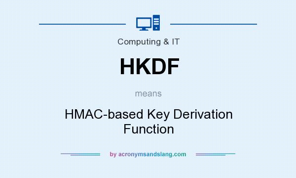 What does HKDF mean? It stands for HMAC-based Key Derivation Function