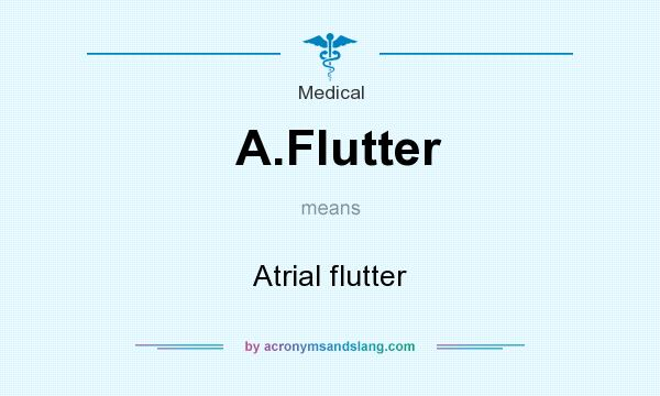 What does A.Flutter mean? It stands for Atrial flutter