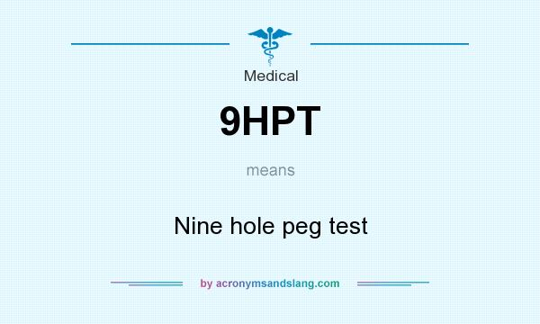 What does 9HPT mean? It stands for Nine hole peg test
