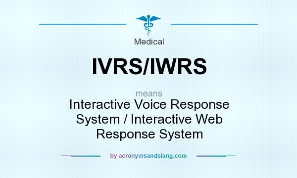 What does IVRS/IWRS mean? It stands for Interactive Voice Response System / Interactive Web Response System