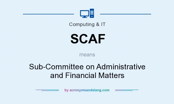 What does SCAF mean? It stands for Sub-Committee on Administrative and Financial Matters