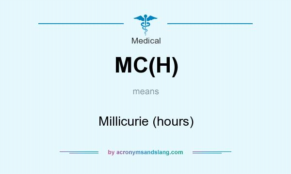 What does MC(H) mean? It stands for Millicurie (hours)
