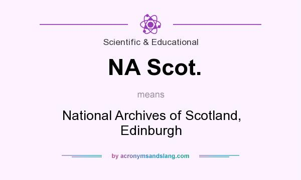 What does NA Scot. mean? It stands for National Archives of Scotland, Edinburgh