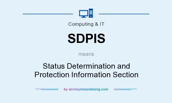 What does SDPIS mean? It stands for Status Determination and Protection Information Section