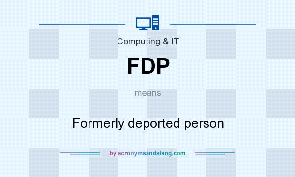 What does FDP mean? It stands for Formerly deported person