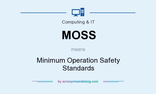 What does MOSS mean? It stands for Minimum Operation Safety Standards