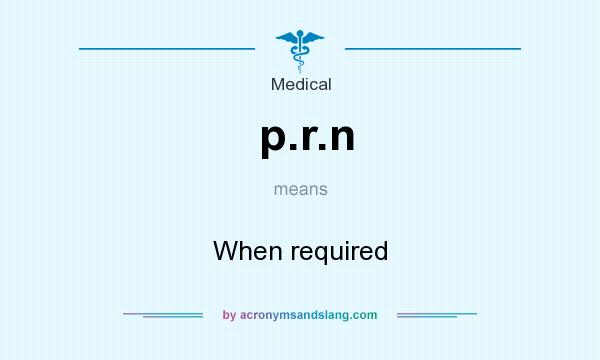 What does p.r.n mean? It stands for When required
