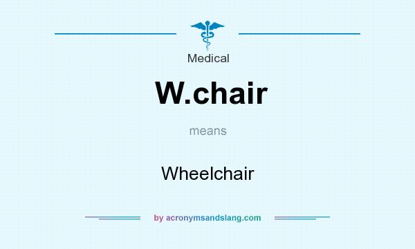 What does W.chair mean? It stands for Wheelchair