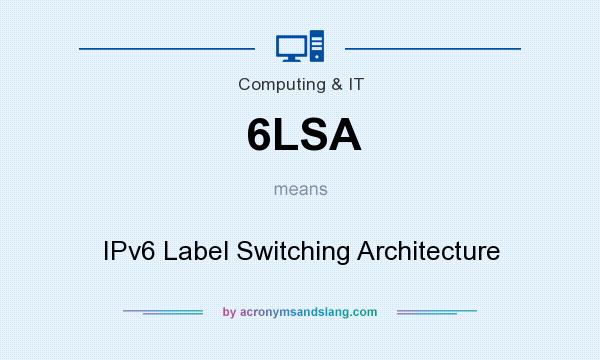 What does 6LSA mean? It stands for IPv6 Label Switching Architecture