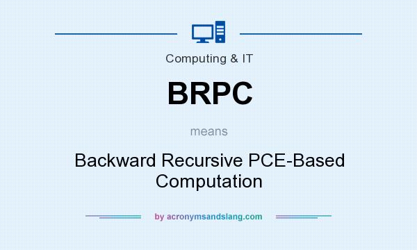 What does BRPC mean? It stands for Backward Recursive PCE-Based Computation