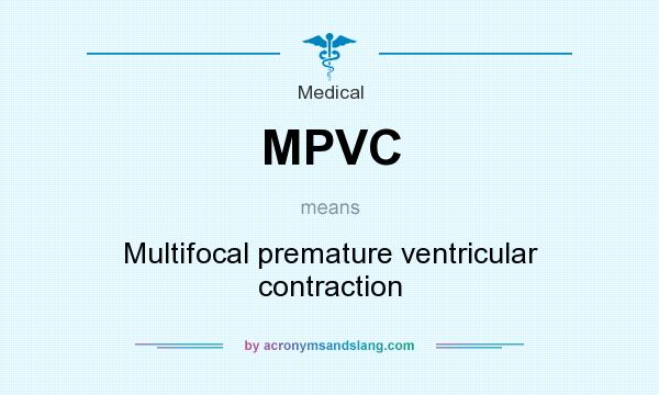 What does MPVC mean? It stands for Multifocal premature ventricular contraction