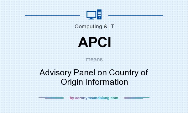 What does APCI mean? It stands for Advisory Panel on Country of Origin Information