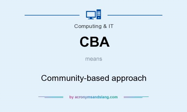 What does CBA mean? It stands for Community-based approach