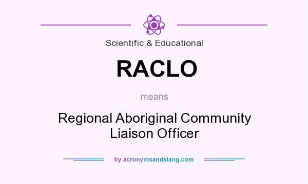 What does RACLO mean? It stands for Regional Aboriginal Community Liaison Officer