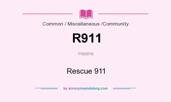 What does R911 mean? It stands for Rescue 911