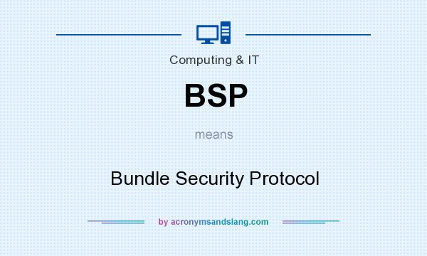 What does BSP mean? It stands for Bundle Security Protocol