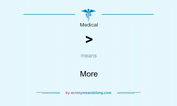 What does > mean? It stands for More