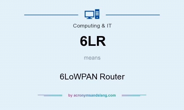 What does 6LR mean? It stands for 6LoWPAN Router