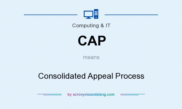 What does CAP mean? It stands for Consolidated Appeal Process