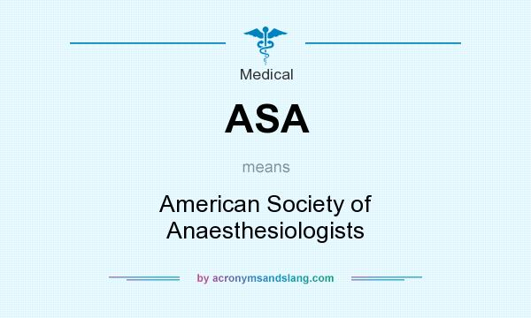 What does ASA mean? It stands for American Society of Anaesthesiologists