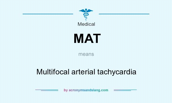 What does MAT mean? It stands for Multifocal arterial tachycardia