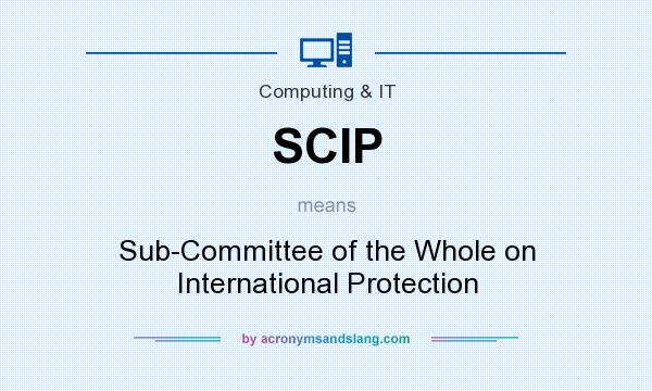 What does SCIP mean? It stands for Sub-Committee of the Whole on International Protection