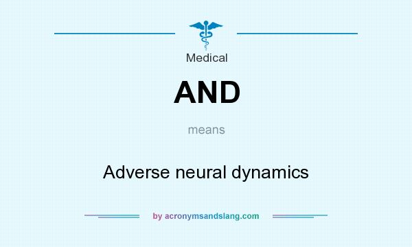 What does AND mean? It stands for Adverse neural dynamics