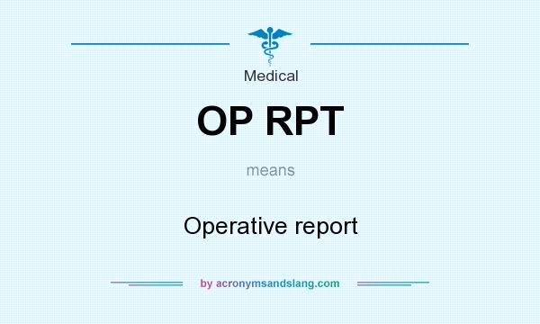 What does OP RPT mean? It stands for Operative report