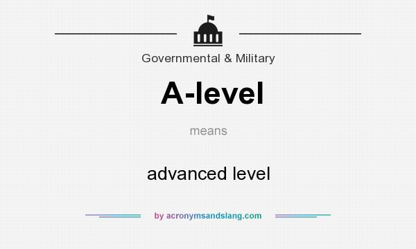 What does A-level mean? It stands for advanced level