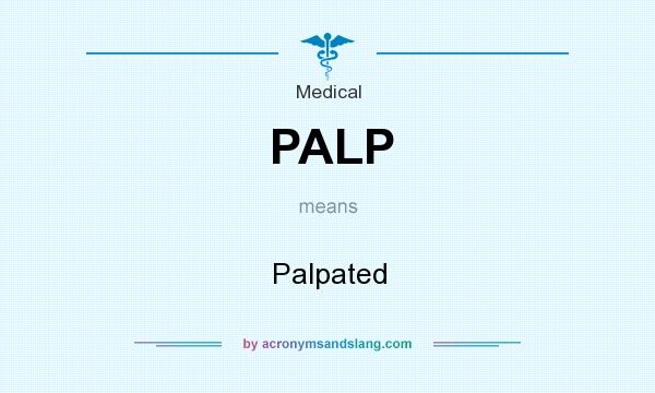 What does PALP mean? It stands for Palpated