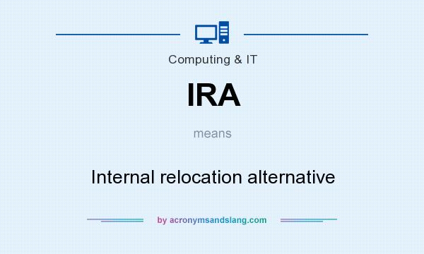 What does IRA mean? It stands for Internal relocation alternative