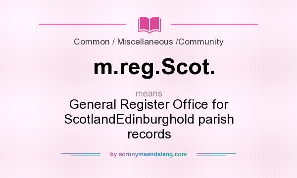 What does m.reg.Scot. mean? It stands for General Register Office for ScotlandEdinburghold parish records