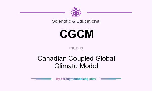 What does CGCM mean? It stands for Canadian Coupled Global Climate Model