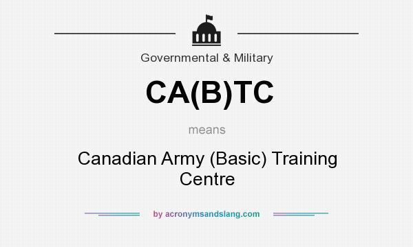 What does CA(B)TC mean? It stands for Canadian Army (Basic) Training Centre