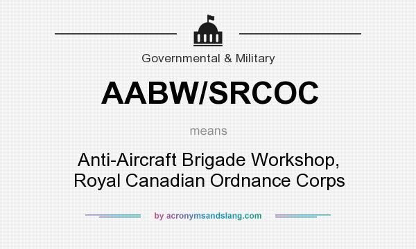What does AABW/SRCOC mean? It stands for Anti-Aircraft Brigade Workshop, Royal Canadian Ordnance Corps